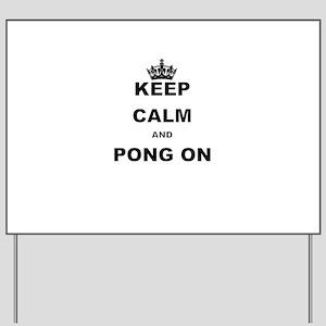 KEEP CALM AND PONG ON Yard Sign