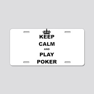 KEEP CALM AND PLAY POKER Aluminum License Plate