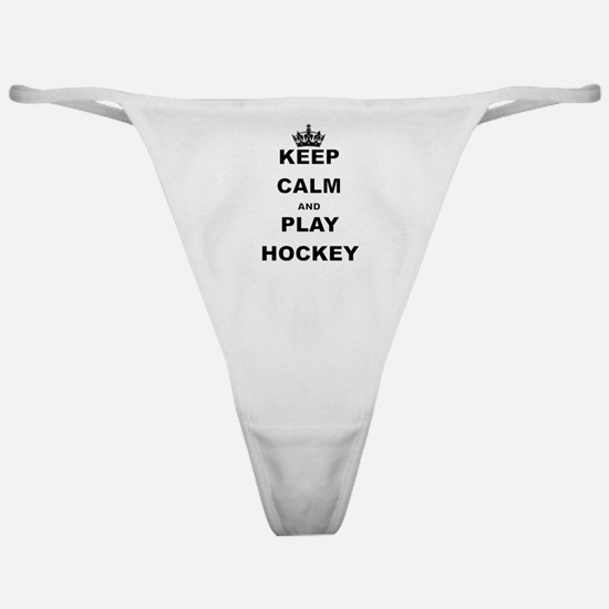 KEEP CALM AND PLAY HOCKEY Classic Thong