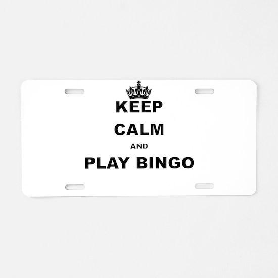 KEEP CALM AND PLAY BINGO Aluminum License Plate