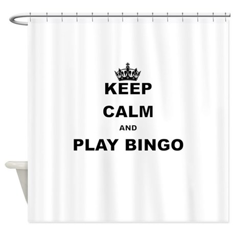 KEEP CALM AND PLAY BINGO Shower Curtain