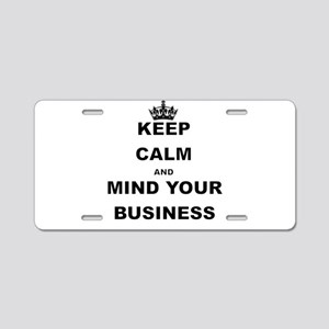 KEEP CALM AND MIND YOUR BUSINESS Aluminum License