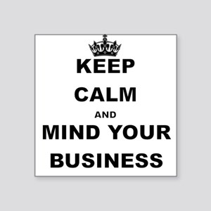 KEEP CALM AND MIND YOUR BUSINESS Sticker