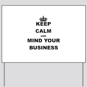 KEEP CALM AND MIND YOUR BUSINESS Yard Sign