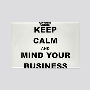 KEEP CALM AND MIND YOUR BUSINESS Magnets