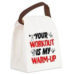 Your Workout Is My Warm-Up Canvas Lunch Bag