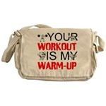 Your Workout Is My Warm-Up Messenger Bag