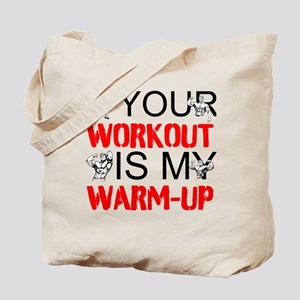 Your Workout Is My Warm-Up Tote Bag