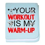 Your Workout Is My Warm-Up baby blanket
