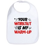 Your Workout Is My Warm-Up Bib