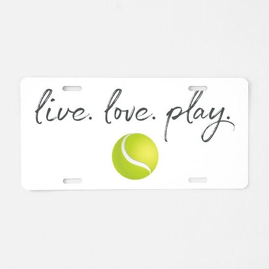 Live Love Play Tennis Aluminum License Plate