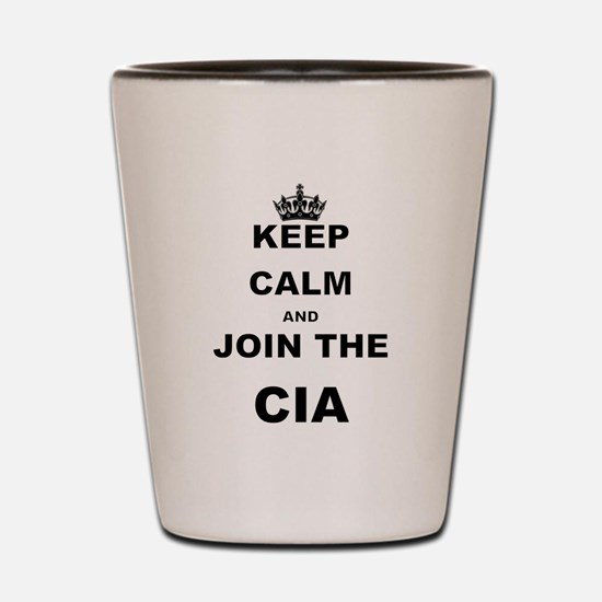 KEEP CALM AND JOIN THE CIA Shot Glass