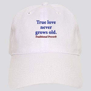 True Love Never Grows Old - Traditional Cap
