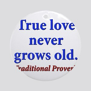 True Love Never Grows Old - Traditional Round Orna
