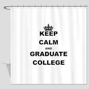 KEEP CALM AND GRADUATE COLLEGE Shower Curtain