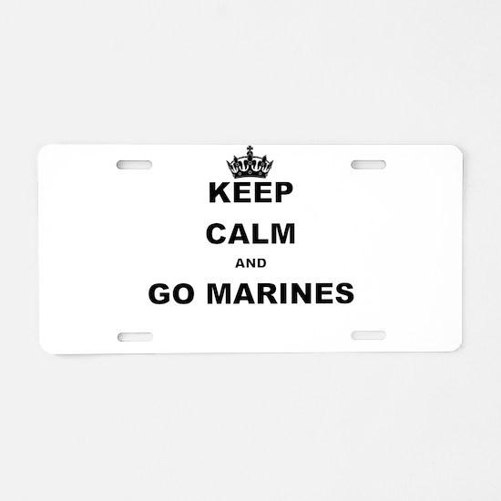 KEEP CALM AND GO MARINES Aluminum License Plate