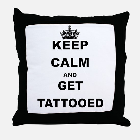 KEEP CALM AND GET TATTOOED Throw Pillow