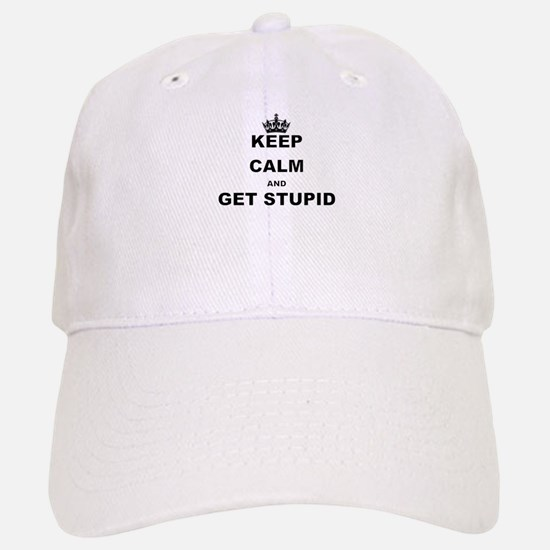KEEP CALM AND GET STUPID Baseball Baseball Baseball Cap