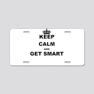 KEEP CALM AND GET SMART Aluminum License Plate