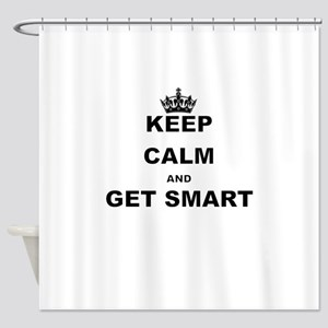 KEEP CALM AND GET SMART Shower Curtain