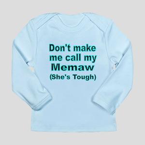Dont make me call my Memaw (Shes tough) 1 Long Sle