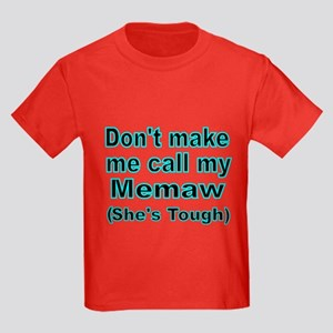 Dont make me call my Memaw (Shes tough) 1 T-Shirt