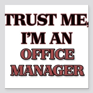 Trust Me, I'm an Office Manager Square Car Magnet