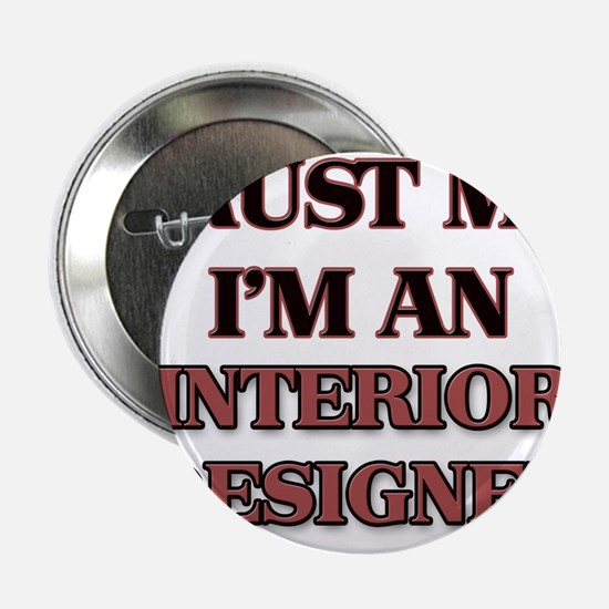 "Trust Me, I'm an Interior Designer 2.25"" Button"