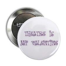 Theatre Is My Valentine Button