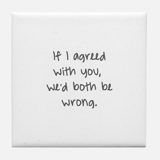 wed both be wrong Tile Coaster
