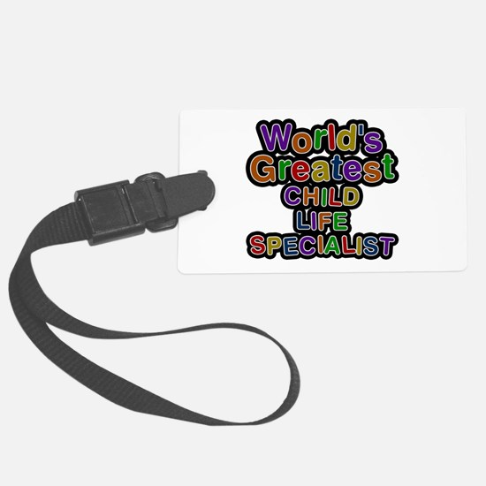 World's Greatest CHILD LIFE SPECIALIST Luggage Tag