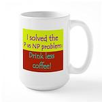 I solved P vs NP! Large Mug