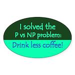 I solved P vs NP! Oval Sticker