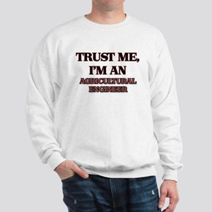 Trust Me, I'm an Agricultural Engineer Sweatshirt