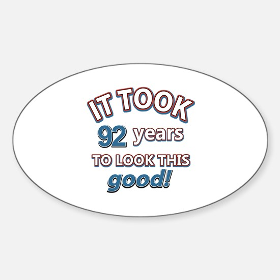 It took 92 years to look this good Sticker (Oval)