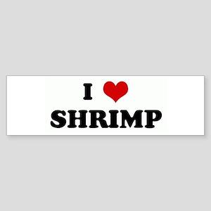 I Love SHRIMP Bumper Sticker