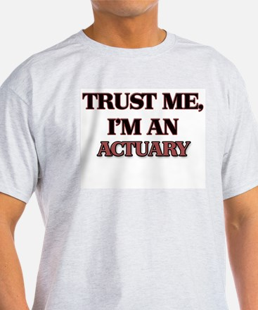 Trust Me, I'm an Actuary T-Shirt