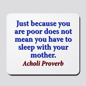 Just Because You Are Poor - Acholi Mousepad
