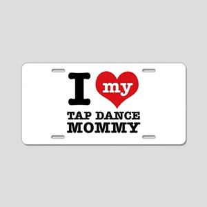 I love my Tap Dance mom Aluminum License Plate