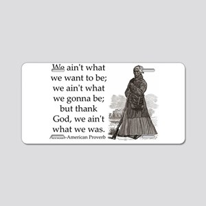 We Aint What We Want To Be Aluminum License Plate