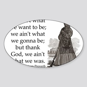 We Aint What We Want To Be Sticker (Oval)