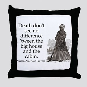 Death Dont See No Difference Throw Pillow