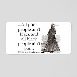 All Poor People Aint Black Aluminum License Plate