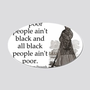 All Poor People Aint Black 20x12 Oval Wall Decal
