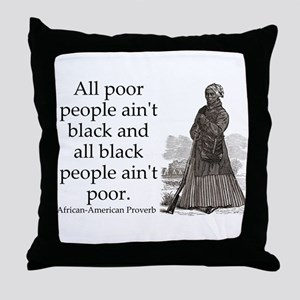 All Poor People Aint Black Throw Pillow