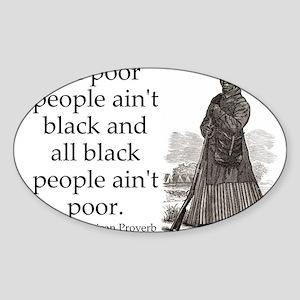 All Poor People Aint Black Sticker (Oval)