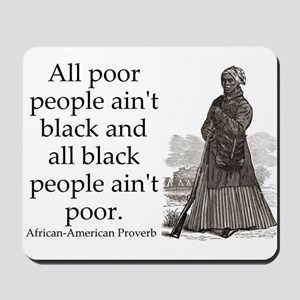 All Poor People Aint Black Mousepad