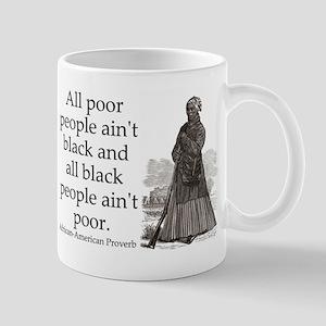All Poor People Aint Black 11 oz Ceramic Mug
