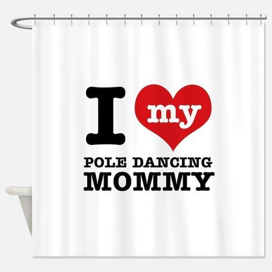 I love my pole dance Mom Shower Curtain