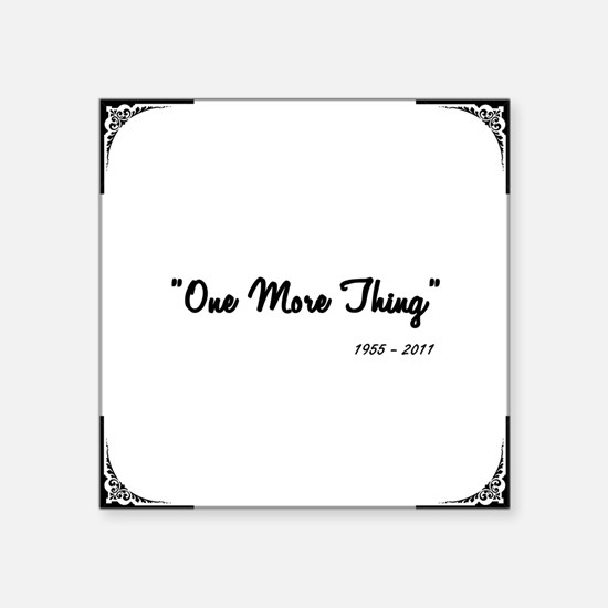 "One More Thing Square Sticker 3"" x 3"""